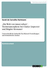 """""""Die Welt von innen sehen"""". Tiermetamorphose bei Clarice Lispector und Brigitte Kronauer: Unterschiedliche kulturelle Tier-Mensch-Vorstellungen und feministische Ansätze"""