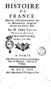 Histoire de France, depuis l'établissement de la monarchie iusqu'au regne de Louis 14. Par m. l'abbé Velly ... Tome premier [- trentieme]: Volume7