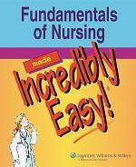 Fundamentals of Nursing Made Incredibly Easy!