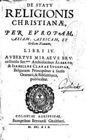 De statu religionis christianae, per Europam, Asiam, Africam et Orbem Nouum, libri IV Aubertus Miraeus ...
