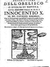 Descrittione dell'obelisco o guglia di Nauona fatta ereggere dalla SS. di N. S. Innocentio 10. al sig. caualier Bernino, con la dichiaratione copiosa dell'origine di questa guglia, ... Con vn lamento ridicolo, che fanno quelli, che si sono partiti da d. piazza