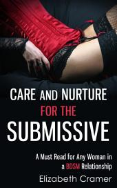 Care and Nurture for the Submissive: A Must Read for Any Woman in a BDSM Relationship
