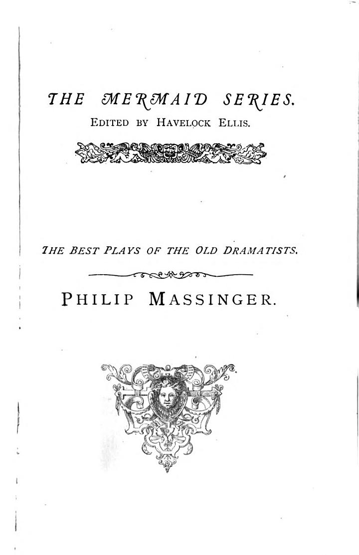 Philip Massinger: Philip Massinger. The Duke of Milan. A new way to pay old debts. The great Duke of Florence. The maid of honour. The city madam.- v. 2. The Roman actor. The fatal dowry. The guardian. The virgin-martyr. Believe as you list