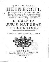Joh. Gottl. Heineccii, ... Elementa juris naturae et gentium, commoda auditoribus methodo adornata