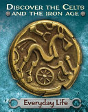 Discover the Celts and the Iron Age  Everyday Life PDF