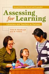 Assessing for Learning: Librarians and Teachers as Partners, 2nd Edition: Librarians and Teachers as Partners, Second Edition, Revised and Expanded, Edition 2