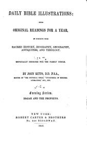 Daily Bible Illustrations: Being Original Readings for a Year, on Subjects from Sacred History, Biography, Goegraphy, Antiquities, and Theology, Especially Designed for the Family Circle, Volume 6