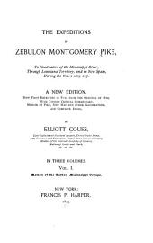 The Expeditions of Zebulon Montgomery Pike: To Headwaters of the Mississippi River, Through Louisiana Territory, and in New Spain, During the Years 1805-6-7, Volume 1