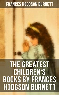 The Greatest Children s Books by Frances Hodgson Burnett