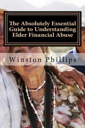 The Absolutely Essential Guide to Understanding Elder Financial Abuse