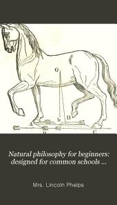 Natural Philosophy for Beginners: Designed for Common Schools and Families