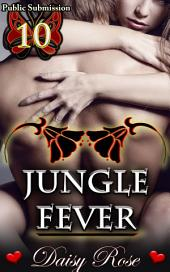 "Jungle Fever: Book 10 of ""Public Submission"""