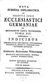 Nova subsidia diplomatica ad selecta juris ecclesiastici Germaniae et historiarum capita elucidanda (etc.).