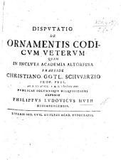 Resp. Disputatio de ornamentis codicum veterum. Præs. C. G. Schwarzio