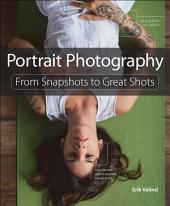 Portrait Photography: From Snapshots to Great Shots