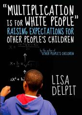 """Multiplication Is for White People"": Raising Expectations for Other People s Children"