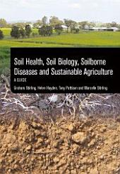 Soil Health, Soil Biology, Soilborne Diseases and Sustainable Agriculture: A Guide