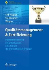 Qualitätsmanagement & Zertifizierung: Praktische Umsetzung in Krankenhäusern, Reha-Kliniken, stationären Pflegeeinrichtungen