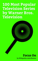 Focus On  100 Most Popular Television Series by Warner Bros  Television PDF