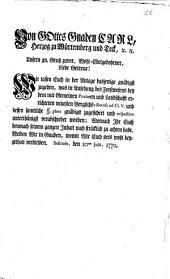 Von Gottes Gnaden Carl, Herzog zu Würtemberg und Teck,... Unsern gn. Gruß zuvor, Wohl-Edelgebohrner Liebe Getreue! Wir lassen Euch in der Anlage dasjenige gnädigst zugehen, was in Ansehung des Forstwesens bey dem mit gemeinen Praelaten und Landschafft errichteten neuesten Verglichs-Recesses ad Cl. V. Und dessen samtliche §.phos gnädigst zugesichert und respective unterthänigst verabschiedet worden;...: Solitude, den 10ten Julii 1770