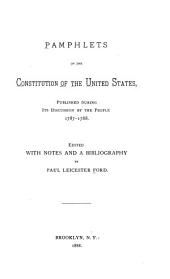 Pamphlets on the Constitution of the United States, Published During Its Discussion by the People, 1787-1788