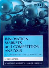 Innovation Markets and Competition Analysis: EU Competition Law and US Antitrust Law