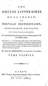 LES SIECLES LITTERAIRES DE LA FRANCE, OU NOUVEAU DICTIONNAIRE, HISTORIQUE, CRITIQUE ET BIBLIOGRAPHIQUE: Volume1