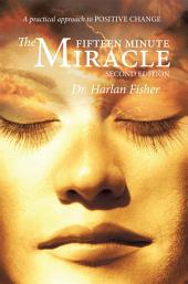 The Fifteen Minute Miracle: A practical approach to POSITIVE CHANGE