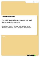 "The differences between domestic and international marketing: About Anne C. Perry's article ""International versus Domestic Marketing. Four Conceptual Perspectives"""