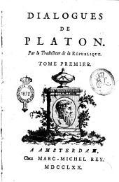 Dialogues de Platon. Par le traducteur de la République. Tome premier [- second]: Volume1