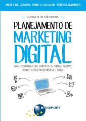 Planejamento de Marketing Digital: Como posicionar a sua empresa em mídias sociais, blogs, aplicativos móveis e sites