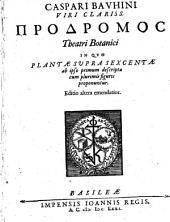 Caspari Bavhini Viri Clariss. Prodromos Theatri Botanici: In Quo Plantae Svpra Sexcentae ab ipso primum descriptae cum plurimis figuris proponuntur