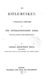 The Rifle-musket: A Practical Treatise on the Enfield-Pritchett Rifle Recently Adopted in the British Service