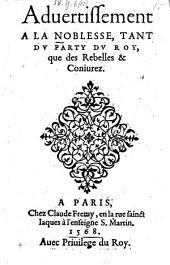 Aduertissement A La Noblesse, Tant Du Party Du Roy, que des Rebelles & Coniurez