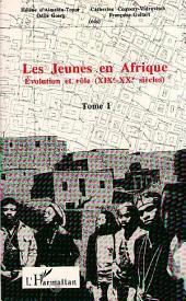 Les jeunes en Afrique: Tome 1 : Evolution et rôle (XIXe-XXe siècles)