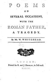 Poems on several occasions, with the Roman father, a tragedy. By Mr. W. Whitehead