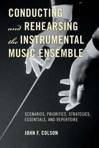 Conducting and Rehearsing the Instrumental Music Ensemble Book
