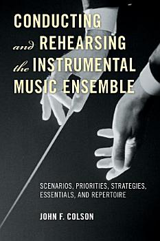 Conducting and Rehearsing the Instrumental Music Ensemble PDF