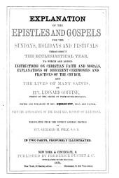 Explanation of the Epistles and Gospels for the Sundays, Holidays and Festivals Throughout the Ecclesiastical Year, to which are Added Instructions on Christian Faith and Morals, Explanations of Different Ceremonies and Practices of the Church, and the Lives of Many Saints