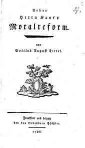 Ueber Herrn Kant's Moralreform