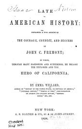Late American History: Containing A Full Account Of The Courage, Conduct, And Success Of John C. Fremont; By Which, Through Many Hardships And Sufferings, He Became The Explorer And The Hero Of California