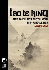 Tao Te King. Das Buch des Alten vom Sinn und Leben.