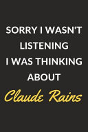 Sorry I Wasn t Listening I Was Thinking about Claude Rains PDF