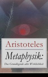 Metaphysik: Das Grundlegende aller Wirklichkeit (Vollständige deutsche Ausgabe): Theoretische Philosophie