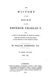 Works ... to which is Prefixed an Account of the Life and Writings of the Author: The history of the reign of Emperor Charles V