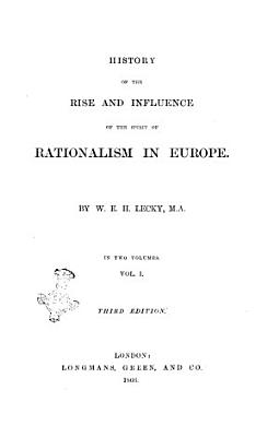 History of the Rise and Influence of the Spirit of Rationalism in Europe by William Edward Hartpole Lecky PDF