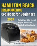 Hamilton Beach Bread Machine Cookbook for Beginners