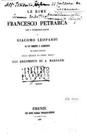 Le rime di Francesco Petrarca ; con l'interpretazione di Giacomo Leopardi da lui corretta e accresciuta per questa edizione alla quale si sono uniti gli argomenti di A. Marsand e altre giunte