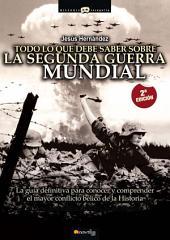 Todo lo que debe saber sobre la Segunda Guerra Mundial: La guía definitiva para conocer y comprender el mayor conflicto bélico de la Historia