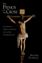 The Pathos of the Cross: The Passion of Christ in Theology and the Arts-The Baroque Era